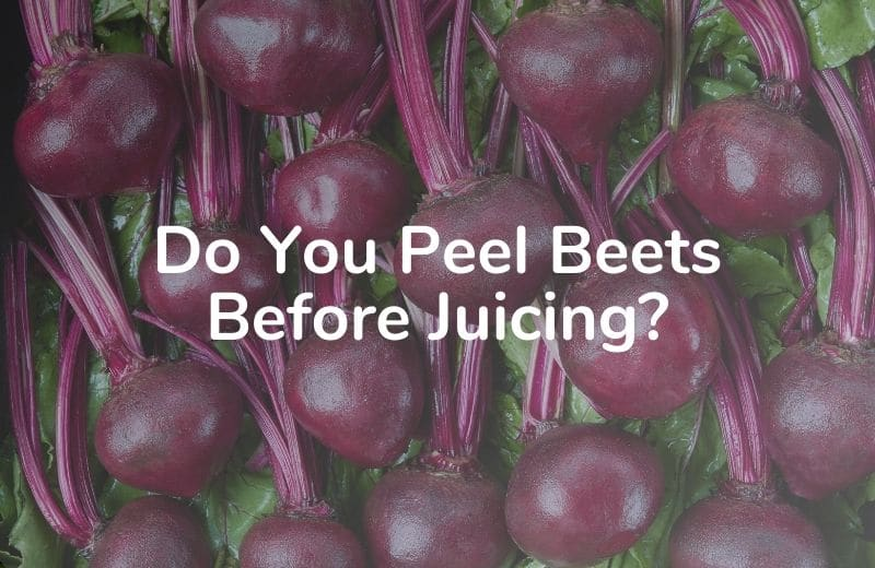 Do You Peel Beets Before Juicing