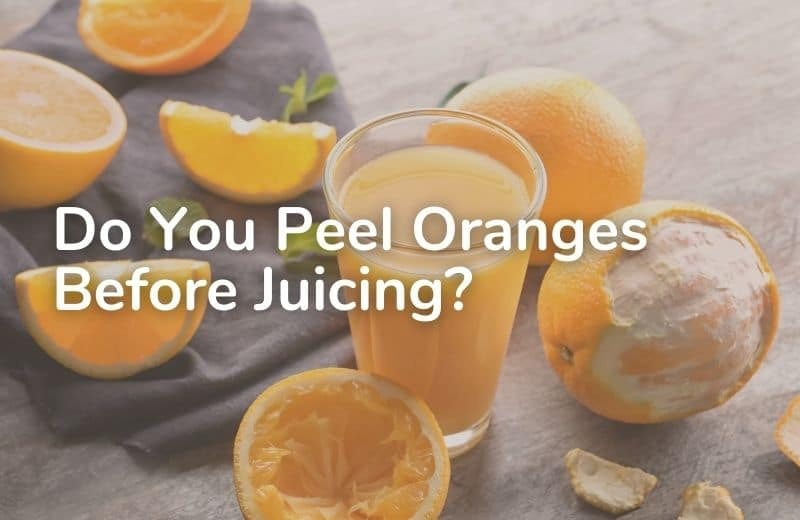 Do You Peel Oranges Before Juicing