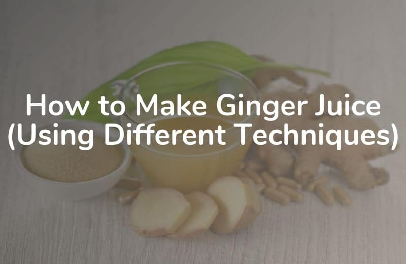 How to Make Ginger Juice
