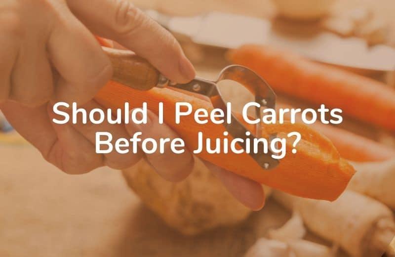 Should I Peel Carrots Before Juicing